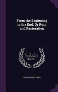 From the Beginning to the End, or Ruin and Restoration