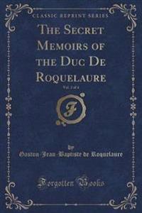 The Secret Memoirs of the Duc de Roquelaure, Vol. 2 of 4 (Classic Reprint)
