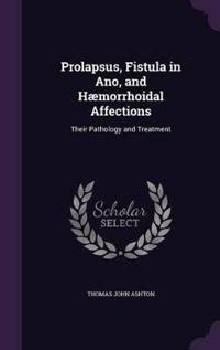 Prolapsus, Fistula in Ano, and Haemorrhoidal Affections