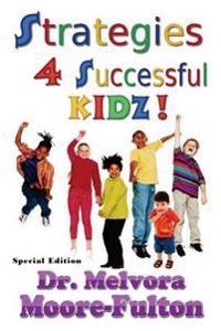 Strategies 4 Successful Kidz: On Raising Healthy, Happy, Well-Adjusted Children