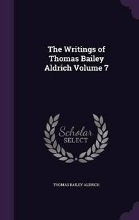The Writings of Thomas Bailey Aldrich Volume 7