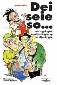 Dei seie so; om sogningen, sunnfjordingen og nordfjordingen - Jens Brekke   Ridgeroadrun.org