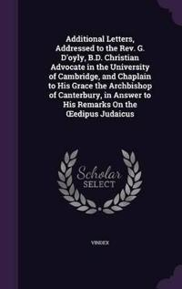 Additional Letters, Addressed to the REV. G. D'Oyly, B.D. Christian Advocate in the University of Cambridge, and Chaplain to His Grace the Archbishop of Canterbury, in Answer to His Remarks on the Edipus Judaicus