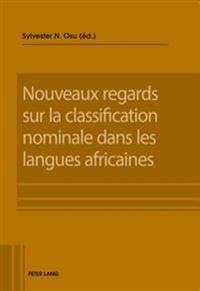 Nouveaux Regards Sur La Classification Nominale Dans Les Langues Africaines