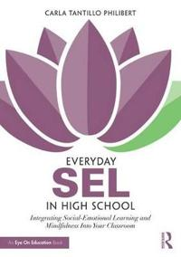 Everyday Sel in High School: Integrating Social-Emotional Learning and Mindfulness Into Your Classroom