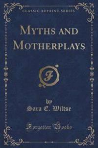 Myths and Motherplays (Classic Reprint)