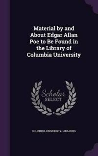 Material by and about Edgar Allan Poe to Be Found in the Library of Columbia University