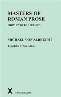 Masters of Roman Prose from Cato to Apuleius