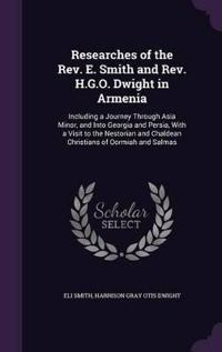 Researches of the REV. E. Smith and REV. H.G.O. Dwight in Armenia