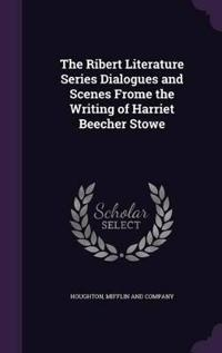 The Ribert Literature Series Dialogues and Scenes Frome the Writing of Harriet Beecher Stowe