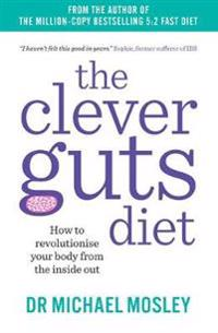 Clever guts diet - how to revolutionise your body from the inside out