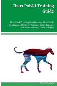 Chart Polski Training Guide Chart Polski Training Book Features: Chart Polski Housetraining, Obedience Training, Agility Training, Behavioral Training