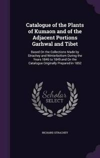 Catalogue of the Plants of Kumaon and of the Adjacent Portions Garhwal and Tibet