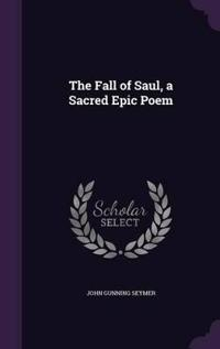 The Fall of Saul, a Sacred Epic Poem