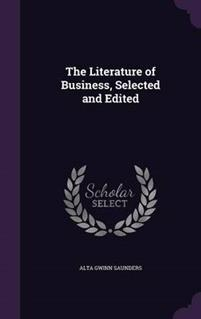 The Literature of Business, Selected and Edited