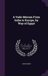 A Vade-Mecum from India to Europe, by Way of Egypt
