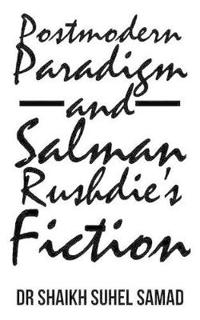 Postmodern Paradigm and Salman Rushdie's Fiction