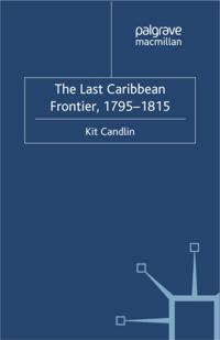 Last Caribbean Frontier, 1795-1815