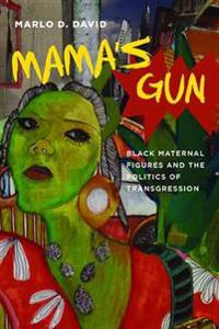 Mama's Gun: Black Maternal Figures and the Politics of Transgression