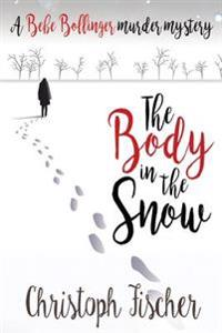 The Body in the Snow: A Bebe Bollinger Murder Mystery