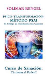 Solimar Rengel Psico-Transformacion-Metodo Psai- El Codigo De Transformacion Cuantica