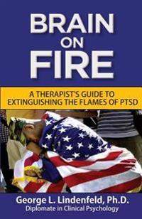 Brain on Fire: A Therapist's Guide to Extinguishing the Flames of Ptsd (Black and White Edition)