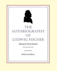 The Autobiography of Ludwig Fischer, 2nd Ed.: Mozart's First Osmin