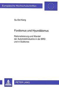 Fordismus Und Hyundaeismus: Rationalisierung Und Wandel Der Automobilindustrie in Der Brd Und in Suedkorea