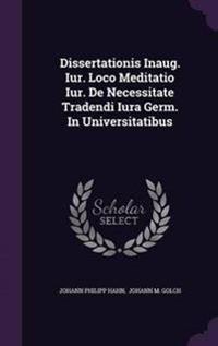 Dissertationis Inaug. Iur. Loco Meditatio Iur. de Necessitate Tradendi Iura Germ. in Universitatibus