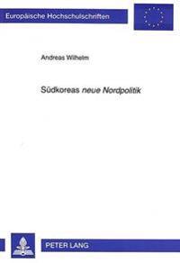 Suedkoreas Neue Nordpolitik: Die Aufnahme Diplomatischer Beziehungen Suedkoreas Zur Sowjetunion, Zur Volksrepublik China Und Zu Osteuropa in Der Re