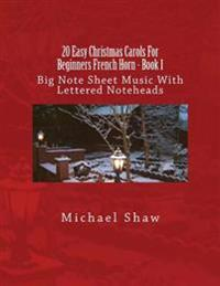 20 Easy Christmas Carols for Beginners French Horn - Book 1: Big Note Sheet Music with Lettered Noteheads