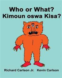 Who or What? Kimoun Oswa Kisa?: Children's Picture Book English-Haitian Creole (Bilingual Edition)