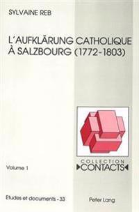 L'Aufklaerung Catholique a Salzbourg: L'Oeuvre Reformatrice (1772-1803) de Hieronymus Von Colloredo