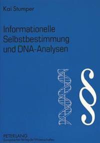 Informationelle Selbstbestimmung Und DNA-Analysen: Zur Zulaessigkeit Der DNA-Analyse Am Menschen Angesichts Des Informationellen Selbstbestimmungsrech