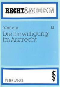 Die Einwilligung Im Arztrecht: Eine Untersuchung Zu Den Straf-, Zivil- Und Verfassungsrechtlichen Grundlagen, Insbesondere Bei Sterilisation Und Tran