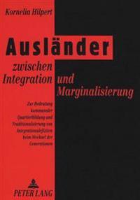 Auslaender Zwischen Integration Und Marginalisierung: Zur Bedeutung Kommunaler Quartierbildung Und Traditionalisierung Von Integrationsdefiziten Beim