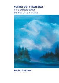 Vallmor och vinternätter : mina estniska tavlor berättar om sin historia