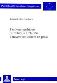 L'Univers Mythique de Tchicaya U Tam'si a Travers Son Oeuvre En Prose