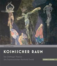 Kosmischer Raum: Die Dettinger Passion Des Expressionisten Reinhold Ewald