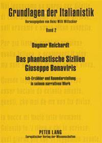 Das Phantastische Sizilien Giuseppe Bonaviris: Ich-Erzaehler Und Raumdarstellung in Seinem Narrativen Werk