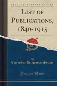 List of Publications, 1840-1915 (Classic Reprint)