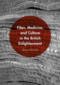 Fiber, Medicine, and Culture in the British Enlightenment