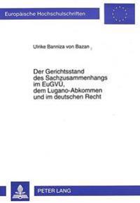 Der Gerichtsstand Des Sachzusammenhangs Im Eugvue, Dem Lugano-Abkommen Und Im Deutschen Recht