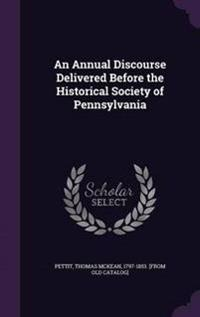 An Annual Discourse Delivered Before the Historical Society of Pennsylvania