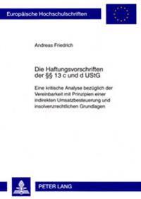 Die Haftungsvorschriften Der 13 C Und D Ustg: Eine Kritische Analyse Bezueglich Der Vereinbarkeit Mit Prinzipien Einer Indirekten Umsatzbesteuerung Un