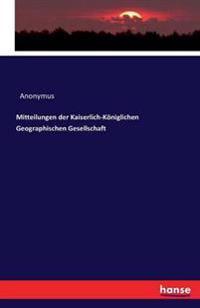 Mitteilungen Der Kaiserlich-Koniglichen Geographischen Gesellschaft