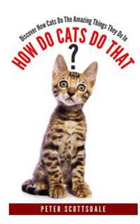 How Do Cats Do That?: Discover How Cats Do the Amazing Things They Do