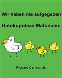 Wir Haben Nie Aufgegeben Hatukupoteza Matumaini: Ein Bilderbuch Fur Kinder Deutsch-Swahili (Zweisprachige Ausgabe)