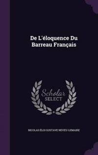 de L'Eloquence Du Barreau Francais