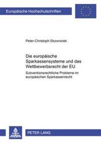 Die Europaeischen Sparkassensysteme Und Das Wettbewerbsrecht Der Eu: Subventionsrechtliche Probleme Im Europaeischen Sparkassenrecht